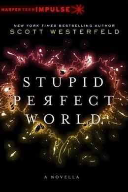 Stupid Perfect World by Scott Westerfeld