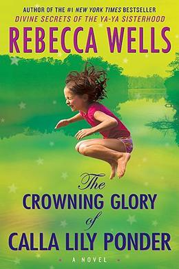 The Crowning Glory of Calla Lily Ponder by Rebecca Wells