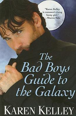 The Bad Boys Guide to the Galaxy by Karen Kelley
