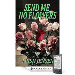 Send Me No Flowers by Trish Jensen