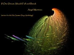 If One Dream Should Fall and Break (Don't Read in the Closet Events) by Angel Martinez