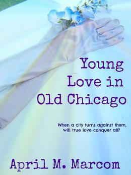 Young Love in Old Chicago by April Marcom