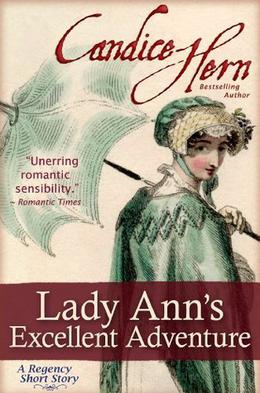 Lady Ann's Excellent Adventure  (A Regency Short Story) by Hern, Candice