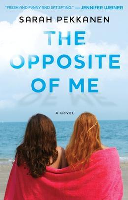 The Opposite of Me by Sarah Pekkanen