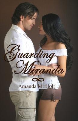 Guarding Miranda by Amanda M. Holt