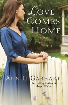 Love Comes Home by Ann H. Gabhart