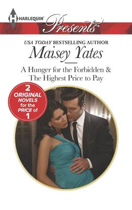 A Hunger for the Forbidden & The Highest Price to Pay by Maisey Yates