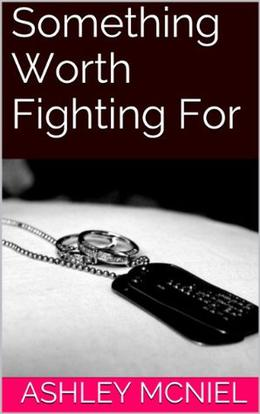 Something Worth Fighting For by Ashley McNiel