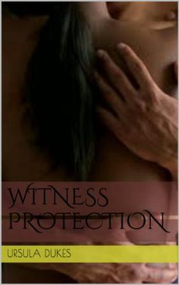 Witness Protection by Ursula Dukes