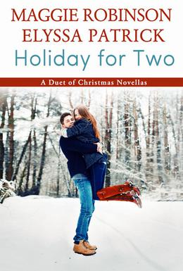 Holiday for Two by Maggie Robinson, Elyssa Patrick