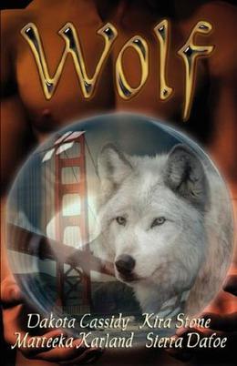 Wolf by Dakota Cassidy, Kira Stone, Marteeka Karland, Sierra Dafoe