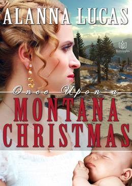 Once Upon A Montana Christmas by Alanna Lucas