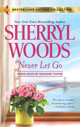 Never Let Go/A Soldier's Secret by Sherryl Woods, RaeAnne Thayne