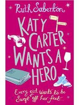 Katy Carter Wants a Hero by Ruth Saberton