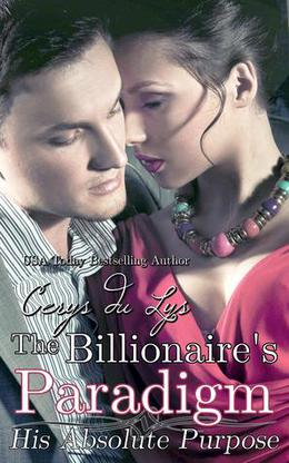 The Billionaire's Paradigm: His Absolute Purpose by Cerys du Lys