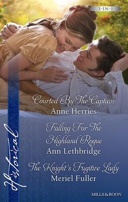 Courted by the Captain / Falling for the Highland Rogue / The Knight's Fugitive Lady by Anne Herries, Ann Lethbridge, Meriel Fuller