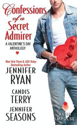 Confessions of a Secret Admirer: A Valentine's Day Anthology by Jennifer Ryan, Candis Terry, Jennifer Seasons