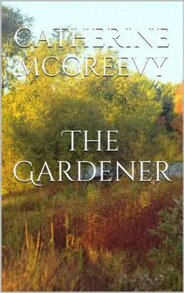 The Gardener by Catherine McGreevy