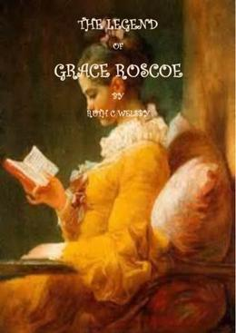 THE LEGEND OF GRACE ROSCOE by Ruth C Welsby