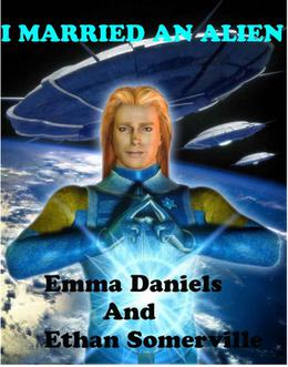 I Married an Alien by Emma Daniels, Ethan Somerville