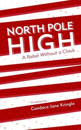 North Pole High: A Rebel Without a Claus by Candace Jane Kringle