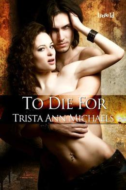 To Die For by Trista Ann Michaels