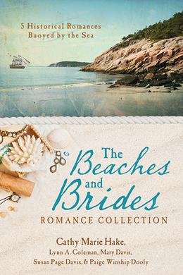 The Beaches and Brides Romance Collection: 5 Historical Romances Buoyed by the Sea (Barbour Bride Collections) by Cathy Marie Hake, Lynn A. Coleman, Susan Page Davis, Paige Winship Dooly, Mary Davis