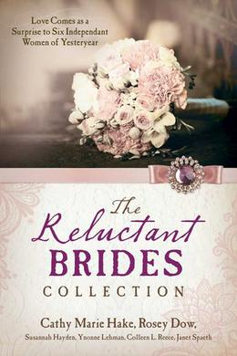 The Reluctant Brides Collection: Love Comes as a Surprise to Six Independent Women of Yesteryear (Barbour Bride Collections) by Cathy Marie Hake, Rosey Dow, Susannah Hayden, Yvonne Lehman, Colleen L. Reece, Janet Spaeth