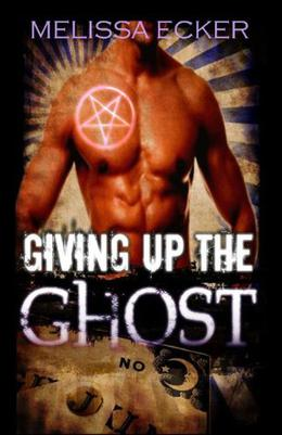 Giving Up The Ghost by Melissa Ecker