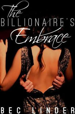 The Billionaire's Embrace by Bec Linder