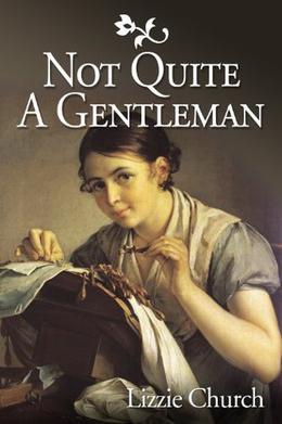 Not Quite a Gentleman: A Rural Regency Romance by Lizzie Church