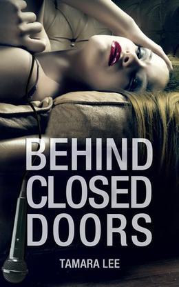 Behind Closed Doors by Tamara Lee