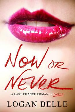Now or Never (A Last Chance Romance) by Logan Belle
