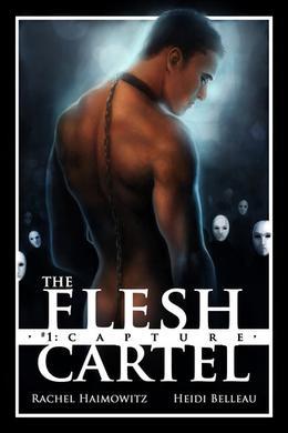 The Flesh Cartel #1: Capture by Rachel Haimowitz, Heidi Belleau