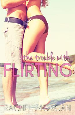 The Trouble with Flirting by Rachel Morgan