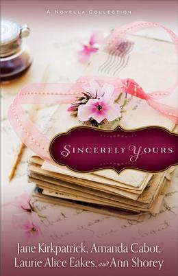 Sincerely Yours (Sincerely, Yours) by Jane Kirkpatrick, Laurie Alice Eakes, Amanda Cabot, Ann Shorey