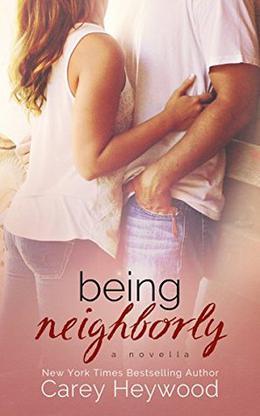 Being Neighborly: a novella by Carey Heywood