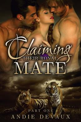 Claiming Their Royal Mate: Part One by Andie Devaux