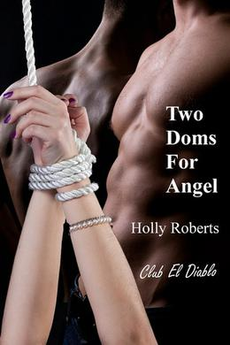 Two Doms for Angel by Holly S. Roberts
