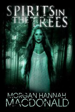 Spirits in the Trees by Morgan Hannah MacDonald