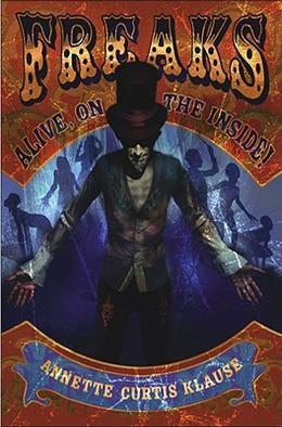 Freaks: Alive, on the Inside! by Annette Curtis Klause