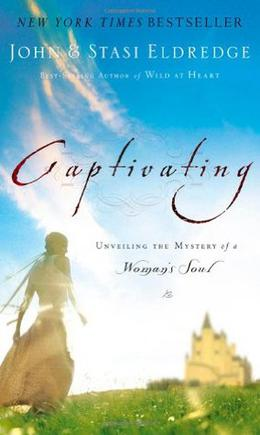 Captivating: Unveiling the Mystery of a Woman's Soul by John Eldredge, Stasi Eldredge