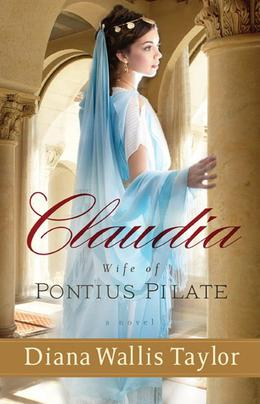 Claudia, Wife of Pontius Pilate by Diana Wallis Taylor