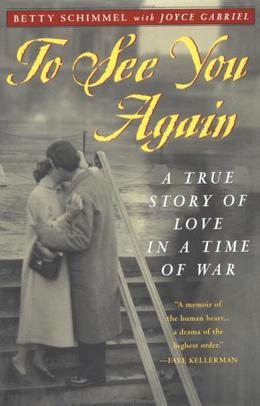 To See You Again: A True Story of Love in a Time of War by Betty Schimmel, Joyce Gabriel