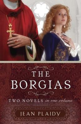 The Borgias: Two Novels in One Volume by Jean Plaidy