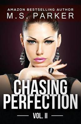 Chasing Perfection: Vol. II by M.S. Parker