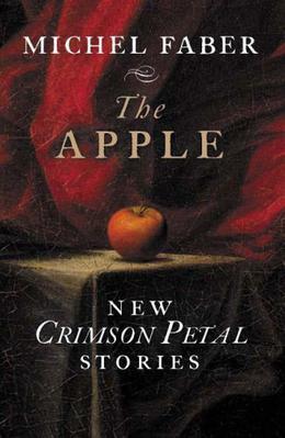 The Apple: New Crimson Petal Stories by Michel Faber