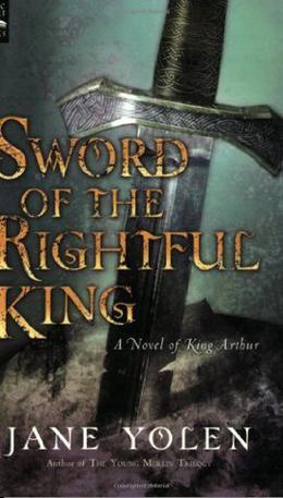 Sword of the Rightful King by Jane Yolen