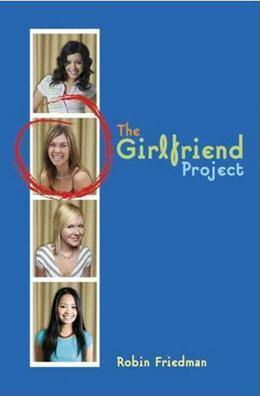 The Girlfriend Project by Robin Friedman