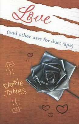 Love: And Other Uses for Duct Tape by Carrie Jones